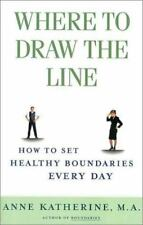 Where to Draw the Line: How to Set Healthy Boundaries Every Day, Anne Katherine,
