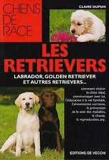 CLAIRE DUPUIS - LES RETRIEVERS (LABRADOR GOLDEN ET AUTRES)  - EDITIONS DE VECCHI