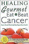 Healing Gourmet Eat to Fight Cancer: By Simin Liu, Kathy McManus, John Carlin...