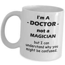 Im A Doctor Not A Magician Coffee Mug Funny Gift Cup Md Surgeon Wo Men Fe Male
