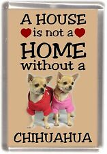 """Chihuahua Dog No 4 Fridge Magnet """"A HOUSE IS NOT A HOME"""" by Starprint"""