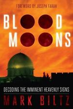 Blood Moons: Decoding The Imminent Heavenly Signs: By Mark Biltz
