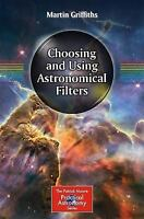 Choosing and Using Astronomical Filters, Paperback by Griffiths, Martin, Bran...