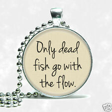 Inspirational Quote Only Dead Fish Go With The Flow Silver Tone Necklace Pendant