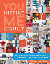 You Inspire Me to Quilt: Projects from Top Modern Designers Inspired by...