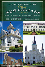 Hallowed Halls of Greater New Orleans: Historic Churches, Cathedrals and Sanc...