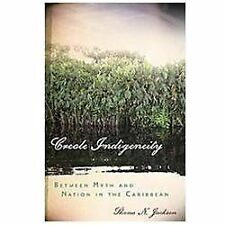 Creole Indigeneity : Between Myth and Nation in the Caribbean by Shona N....