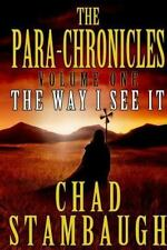 The Para-Chronicles Ser.: The Para-Chronicles : The Way I See It by Chad...