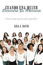 Cuando una Mujer Encuentra Su Momento : Para la Mujer que ha Estado Esperando...