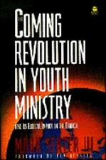 The Coming Revolution in Youth Ministry: and Its Radical Impact on the-ExLibrary