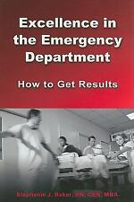 Excellence in the Emergency Department : How to Get Results by Stephanie J....