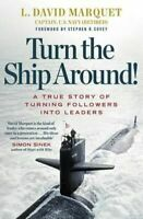 NEW Turn The Ship Around! A True Story Of Building Leaders By Breaking The Rules