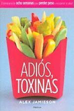 Adios, Toxinas: El Programa de Ocho Semanas Para Perder Peso y Recuperar La