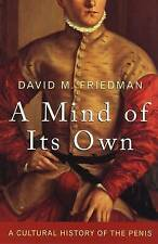 A Mind of Its Own: A Cultural History of the Penis, Friedman, David, Good, Paper