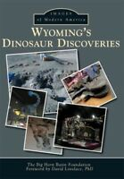 Wyoming's Dinosaur Discoveries, Paperback by Big Horn Basin Foundation (COR);...