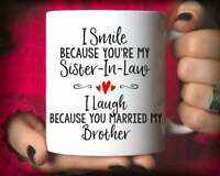 Funny Coffee Mug Smile Sister In Law Married My Brother Mug Funny Gift Cup