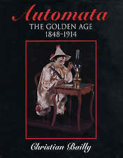 Automata: The Golden Age 1848-1914 by Christian Bailly (Hardback, 2003)