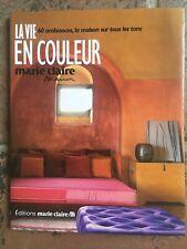 MARIE CLAIRE MAISON : LA VIE EN COULEUR,60 AMBIANCES,LA MAISON SUR TOUS LES TONS