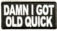 New Damn I Got Old Quick Quality Iron On Biker Patch 3x1.5 inch