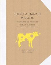 NEW Chelsea Market Makers : Recipes, Tips, and Techniques from the Artisans of..