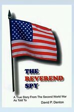 The Reverend Spy by David P. Denton True story during World War 2
