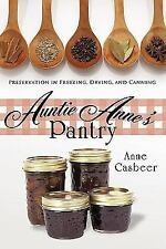Auntie Anne's Pantry : Preservation in Freezing, Drying, and Canning by Anne...