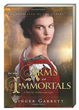 Chronicles of the Scribe 1 In the Arms of Immortals by Ginger Garrett (Paperback