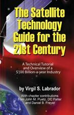 The Satellite Technology Guide for the 21st Century, 2nd. Edition : A...