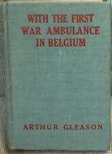Arthur H. Gleason / WITH THE FIRST WAR AMBULANCE IN BELGIUM YOUNG HILDA 1915