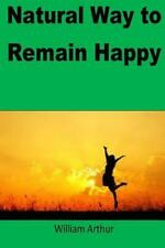 Natural Way to Remain Happy : If We Follow the True Message of Nature ,it Is...