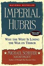 IMPERIAL HUBRIS: WHY THE WEST IS LOSING THE WAR ON TERROR., No author., Used; Ve