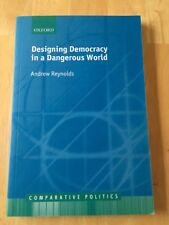 Comparative Politics: Designing Democracy in Dangerous World by Andrew Reynolds