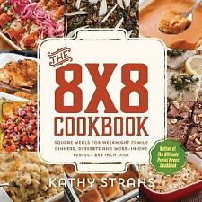 The 8x8 Cookbook : Square Meals for Weeknight Family Dinners, Desserts and...