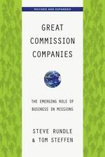 Great Commission Companies : The Emerging Role of Business in Missions by Tom...