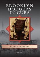 Brooklyn Dodgers in Cuba [Images of Baseball] [NY] [Arcadia Publishing]