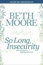 So Long, Insecurity: You've Been a Bad Friend to Us by Moore, Beth