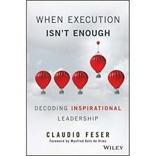 When Execution Isn't Enough: Decoding Inspirational Lea - Hardcover NEW Feser, C