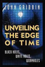 Unveiling the Edge of Time: Black Holes, White Holes, Worm Holes Gribbin, John