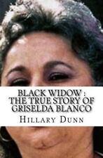 Black Widow : The True Story of Griselda Blanco by Hillary Dunn (2016,.