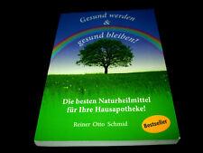 Reiner Otto Schmid - Gesund werden & gesund bleiben - Die besten Naturheilmittel