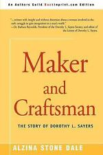 Maker and Craftsman : The Story of Dorothy L. Sayers by Alzina Stone Dale...