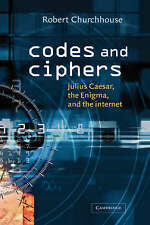 Codes and Ciphers: Julius Caesar, the Enigma, and the Internet by Churchhouse,