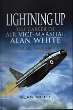Lightning Up - The Career of Air Vice-Marshal Alan White - New Copy