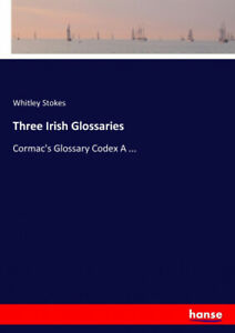 Three Irish Glossaries by Stokes, Whitley