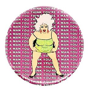 DIVINE JOHN WATERS GAY DRAG QUEEN YOU THINK YOUR A MAN 58MM BUTTON PIN BADGE