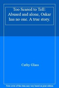 Too Scared to Tell: Abused and alone, Oskar has no one. A true story. By Cathy