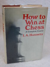 I. A. Horowitz  HOW TO WIN AT CHESS  A Complete Course  David McKay Company, NY