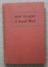Hardback Book - How to Keep a Sound Mind (Copyright 1946)