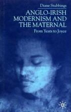 Anglo-Irish Modernism and the Maternal : From Yeats to Joyce by Diane...