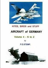Kites, Birds and Stuff - Aircraft of Germany - N to Z by P. D. Stemp (2014,...
